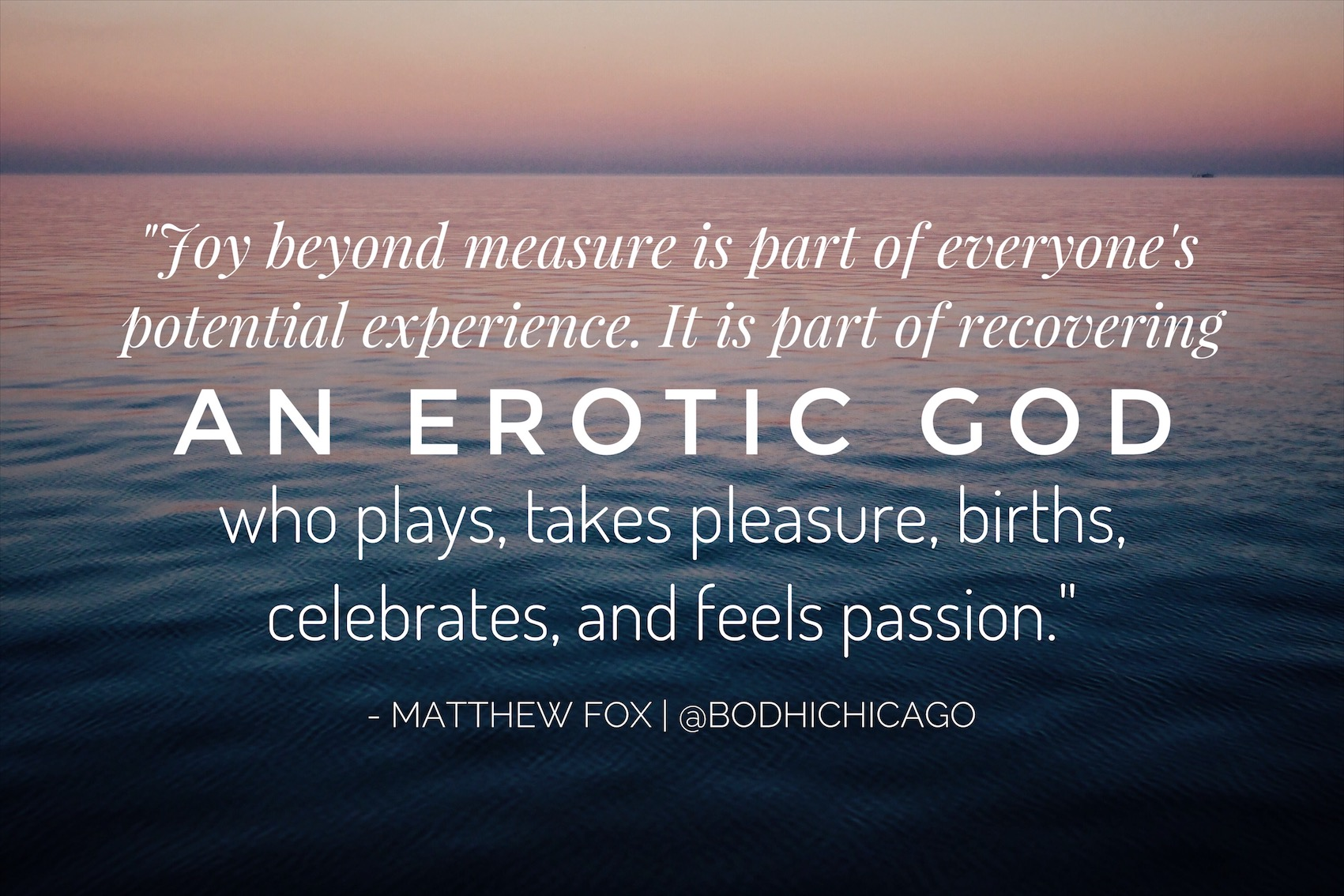 God Quote Wednesday Wisdom Quote Matthew Fox On An Erotic God  Bodhi