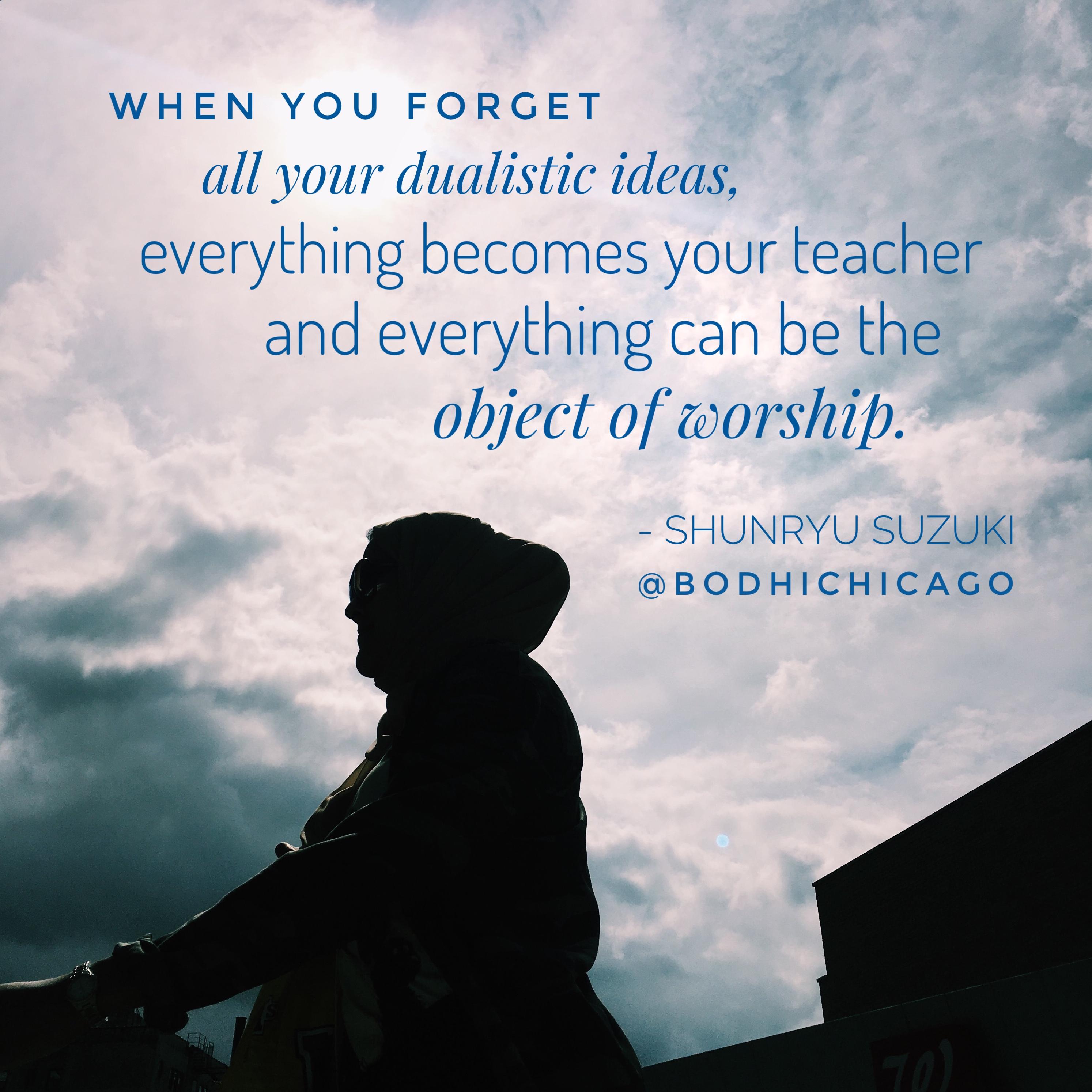 Wednesday Wisdom Quote Shunryu Suzuki On Forgetting Dualistic Ideas